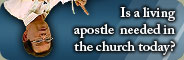 Is a living apostle needed in the church today?