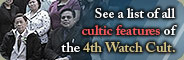 See a list of all cultic features of the 4th Watch cult.
