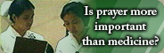 Is prayer more important than medicine?
